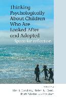 THINKING PSYCHOLOGICALLY ABOUT CHILDREN WHO ARE LOOKED AFTER AND ADOPTED