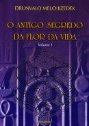 ANTIGO SEGREDO DA FLORA DA VIDA - VOL. 1
