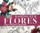 MANDALAS & FLORES PARA COLORIR E RELAXAR