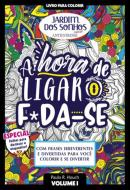 JARDIM DOS SONHOS ESPECIAL - A HORA DE LIGAR O F*DA-SE - VOLUME 1 - LIVRO PARA COLORIR