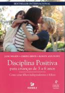 DISCIPLINA POSITIVA PARA CRIANCAS DE 3 A 6 ANOS - COMO CRIAR FILHOS INDEPENDENTES E FELIZES