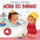 HORA DO BANHO: A PRINCESA E O PRINCIPE