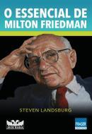 ESSENCIAL DE MILTON FRIEDMAN, O