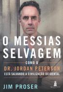 O MESSIAS SELVAGEM - COMO DR. JORDAN PETERSON ESTA SALVANDO A CIVILIZACAO OCIDENTAL