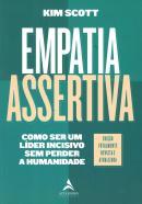 EMPATIA ASSERTIVA - COMO SER UM LIDER INCISIVO SEM PERDER A HUMANIDADE