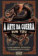 ARTE DA GUERRA, A- PLANEJAMENTO, ESTRATEGIA E LIDERANCA EM 13 LICOES