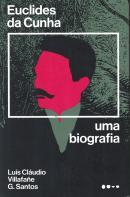 EUCLIDES DA CUNHA - UMA BIOGRAFIA