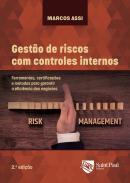GESTAO DE RISCOS COM CONTROLES INTERNOS- FERRAMENTAS, CERTIFICACOES E METODOS PARA GARANTIR A EFICIENCIA DOS NEGOCIOS- 2ª ED.