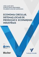 ECONOMIA CIRCULAR, SISTEMAS LOCAIS DE PRODUCAO E ECOPARQUES INDUSTRIAIS - PRINCIPIOS, MODELOS E CASOS (APLICACOES)