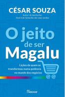 JEITO DE SER MAGALU, O - LICOES DE QUEM SE TRANSFORMOU EM UMA POTENCIA NO MUNDO DOS NEGOCIOS