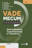 VADE MECUM CONJUGADO - ADMINISTRATIVO, CONSTITUCIONAL E TRIBUTARIO - 4ª ED