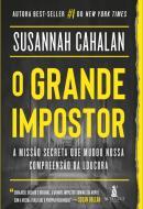 GRANDE IMPOSTOR - A MISSAO SECRETA QUE MUDOU NOSSA COMPREENSAO DA LOUCURA,O